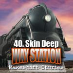 40. Skin Deep