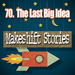 69. The Last Big Idea