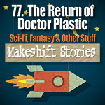 77. The Return of Doctor Plastic