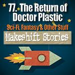 77. The Return of Doctor Plastic