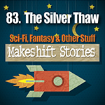 83 - The Silver Thaw