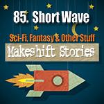 85 - Short Wave
