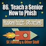 86 - Teach a Senior How to Phish