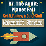 87 - The Audit:  Planet Fall