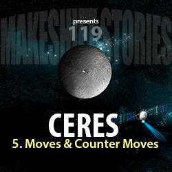 119. Ceres Chapter 5 – Moves and Counter Moves