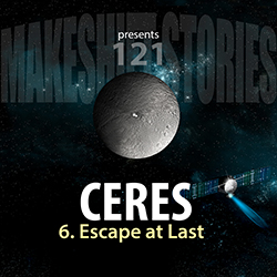 121. Ceres Chapter 6 – Escape at Last