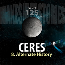 125. Ceres Chapter 8 – Alternate History