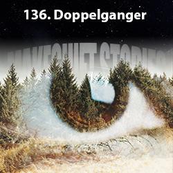 136. Doppelganger
