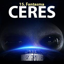 139. Ceres Chapter 15 – Fantasma