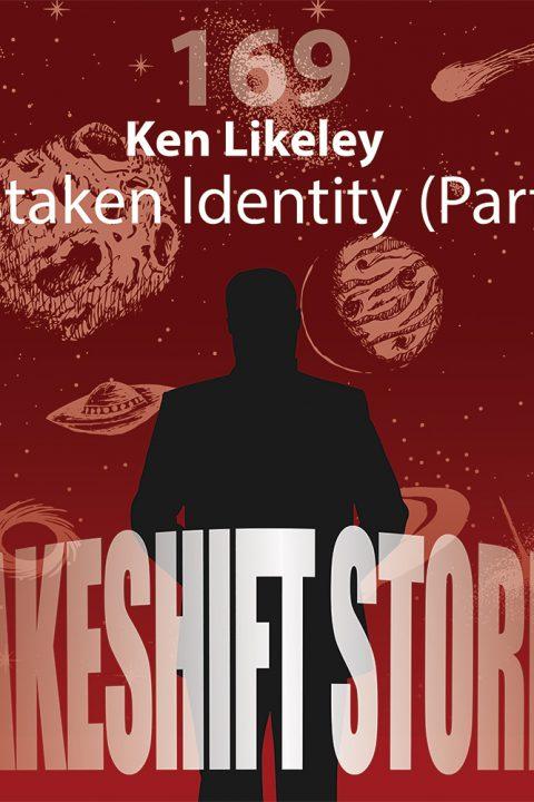 Ken Likeley – Mistaken Identity (Pt. 2)