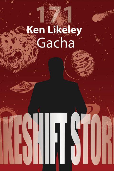 Ken Likeley – Gacha
