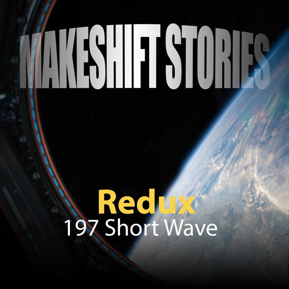 197 Redux - Short Wave